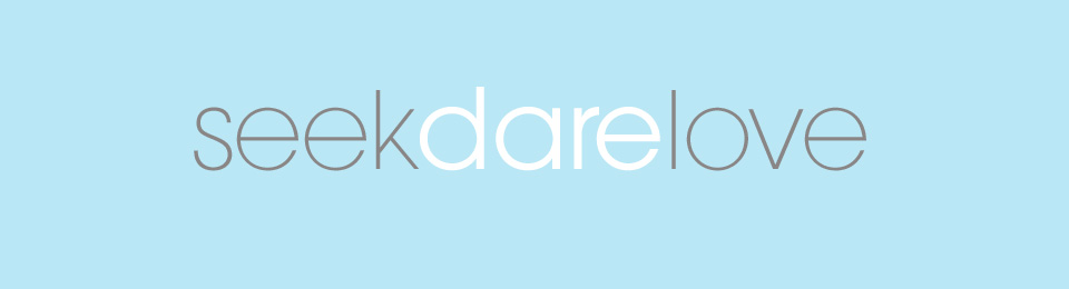 seek dare love